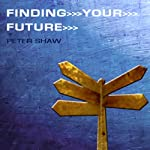 Finding Your Future | Peter Shaw