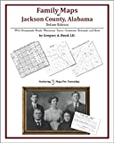 Family Maps of Jackson County, Alabama, Deluxe Edition : With Homesteads, Roads, Waterways, Towns, Cemeteries, Railroads, and More, Boyd, Gregory A., 1420312502