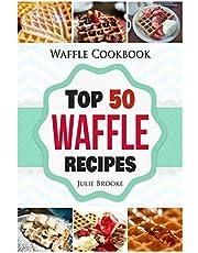 Waffle Cookbook: Top 50 Waffle Recipes