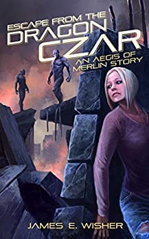 Escape From the Dragon Czar: An Aegis of Merlin Story by [Wisher, James E.]