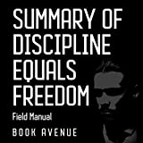 #3: Summary of Discipline Equals Freedom: Field Manual