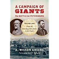 A Campaign of Giants-The Battle for Petersburg: Volume 1: From the Crossing of the James to the Crater (Civil War America)