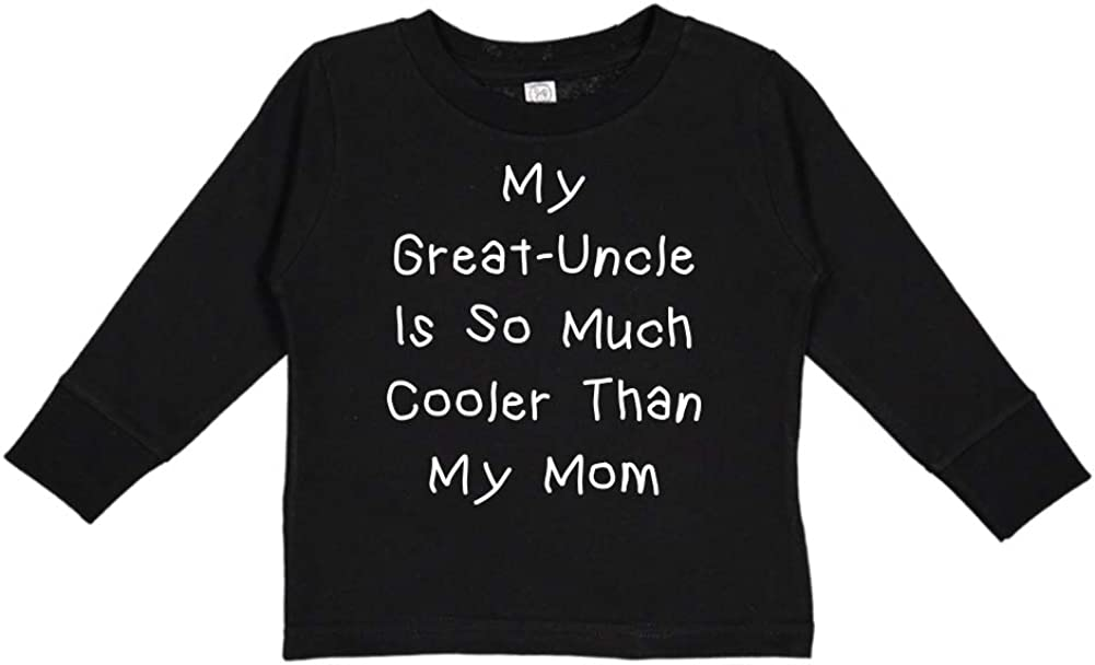My Great-Uncle is So Much Cooler Than My Mom Toddler//Kids Long Sleeve T-Shirt