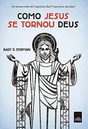 Como Jesus Se Tornou Deus - Volume 1