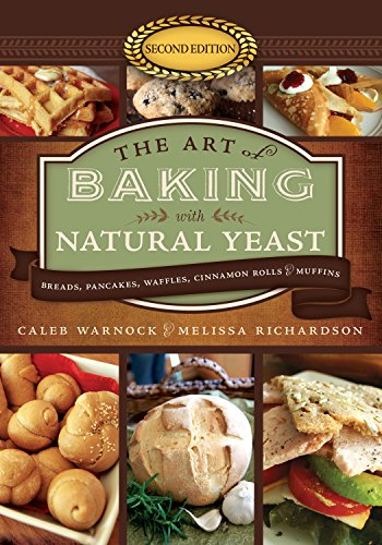 - The Art of Baking with Natural Yeast (Second Edition): : Breads, Pancakes, Waffles, Cinnamon Rolls and Muffins