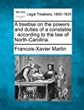 A treatise on the powers and duties of a constable : according to the law of North-Carolina, Francois-Xavier Martin, 124004948X