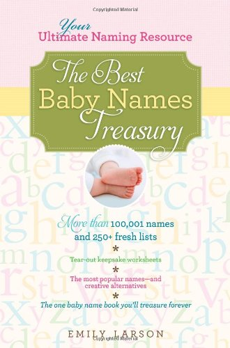 The Best Baby Names Treasury: The Ultimate Resource for Finding the One Name You'll Treasure Forever