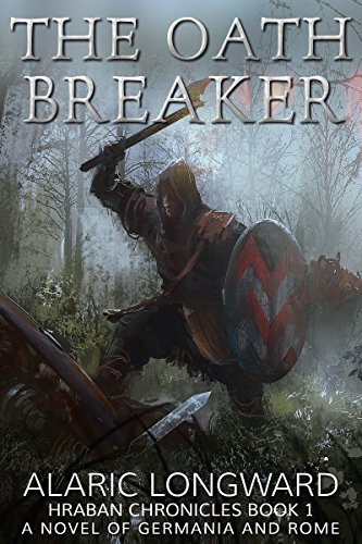 The Oath Breaker: A Novel of Germania and Rome (Hraban Chronicles Book 1)