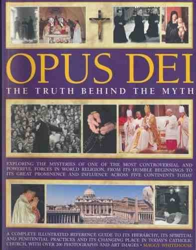 Opus Dei. The Truth Behind The Myth. Exploring The Mysteries Of One Of The Most Controversial And Powerful Forces In World Religion, From Its Humble Beginnings To Its Great Prominence And Influence Across Five Continents Today pdf epub