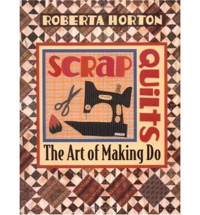 Read Online Scrap Quilts: The Art of Making Do (Paperback) - Common pdf epub