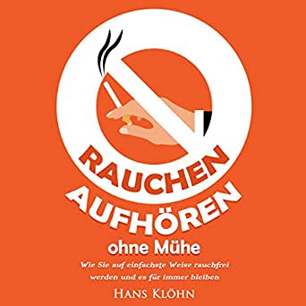 Rauchen aufhören ohne Mühe [How to Quit Smoking without Any Hassle]