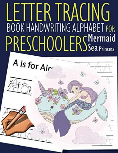 Letter Tracing Book Handwriting Alphabet for Preschoolers Mermaid Sea Princess: Letter Tracing Book |Practice for Kids | Ages 3+ | Alphabet Writing ... Kindergarten | toddler | Mermaid Sea Princess