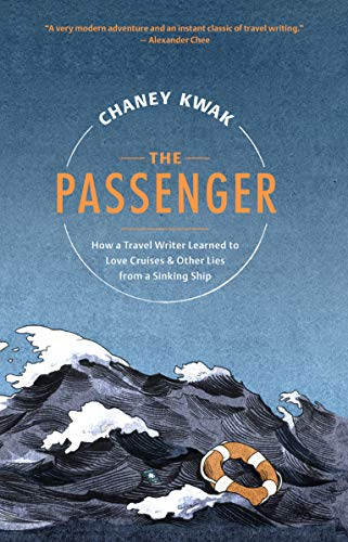 Book Cover: The Passenger: How a Travel Writer Learned to Love Cruises & Other Lies from a Sinking Ship