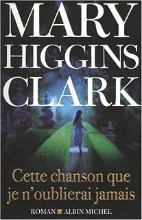 Cette chanson que je n'oublierai jamais : roman, Clark, Mary Higgins