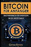 BITCOIN FÜR ANFÄNGER - Das Handbuch für Einsteiger in die Kryptowelt: BITCOIN, BLOCKCHAIN, KRYPTOWÄRHRUNG - steigen Sie ein, in die Welt der Digitalen Währung! Grundlagen einfach erklärt!