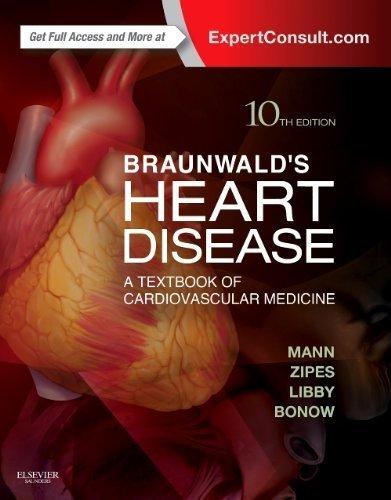 Braunwald's Heart Disease: A Textbook of Cardiovascular Medicine, Single Volume, 10e (Heart Disease (Braunwald) (Single Vol)) 10th edition by Mann MD, Douglas L., Zipes MD, Douglas P., Libby MD PhD, Pe (2014) Hardcover