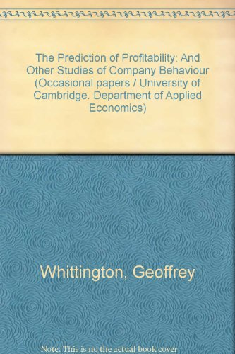 The Prediction of Profitability: And Other Studies of Company Behaviour (University of Cambridge. Dept. of Applied Economics. Occasional paper 22)
