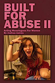 Built For Abuse II: Acting Monologues For Women by [James, Joshua]