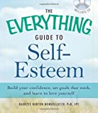 The Everything Guide to Self-Esteem with CD: Build your confidence, set goals that work, and learn to love yourself (Everything Series)