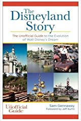 The Disneyland Story: The Unofficial Guide to the Evolution of Walt Disney's Dream Paperback