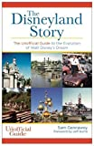The Disneyland Story: The Unofficial Guide to the Evolution of Walt Disney s Dream