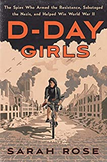 Book Cover: D-Day Girls: The Spies Who Armed the Resistance, Sabotaged the Nazis, and Helped Win World  War II