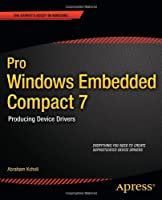 Pro Windows Embedded Compact 7: Producing Device Drivers Front Cover