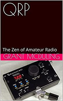 QRP: The Zen of Amateur Radio by [McDuling, Grant]