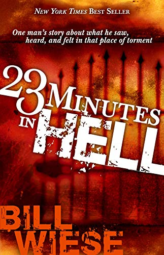 23 Minutes In Hell: One Man's Story About What He Saw, Heard, and Felt in That Place of Torment (May The Grace Of Christ Our Saviour)