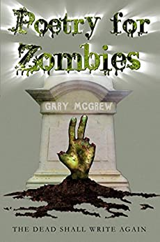 Poetry for Zombies 2: The Dead Shall Write Again by [McGrew, Gary]