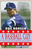 img - for A Baseball Guy: Former Kansas City Royals Farmhand, Scout, and Major League Coach Takes You Inside the Game He Loves book / textbook / text book