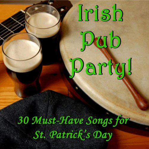 Irish Pub Party! 30 Must-Have Songs for St. Patrick's Day (St Patrick ' S Day Songs)