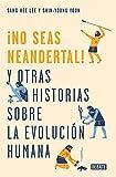 No seas neandertal: y otras historias sobre la evolución humana (Spanish Edition)