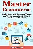 Master Ecommerce: Earning Money with Ecommerce Through YouTube Marketing, Shopify Selling & Etsy Business Promotion