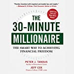 The 30-Minute Millionaire: The Smart Way to Achieving Financial Freedom | Peter Tanous