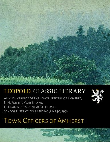 Download Annual Reports of the Town Officers of Amherst, N.H. For the Year Ending December 31, 1978. Also Officers of School District Year Ending June 30, 1978 pdf epub