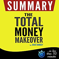 The Total Money Makeover: Summarized for busy people