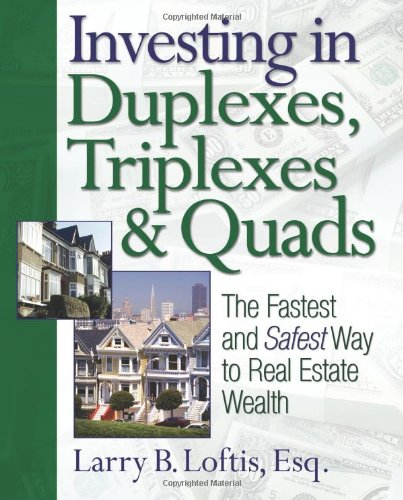 Investing in Duplexes, Triplexes, and Quads: The Fastest and Safest Way to Real Estate Wealth by Loftis, Larry B.