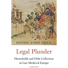 Legal Plunder: Households and Debt Collection in Late Medieval Europe by Daniel Lord Smail (2016-06-06)