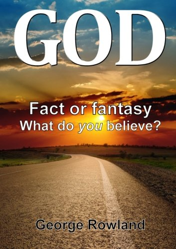 God: Fact or fantasy. What do you believe?