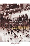 Transcending the Talented Tenth: Black Leaders and American Intellectuals, Joy James, 0415917638