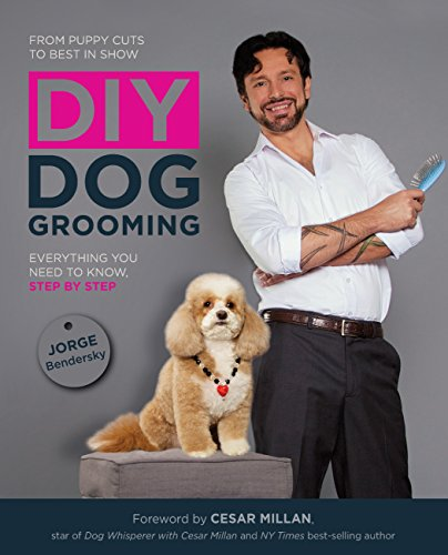 DIY Dog Grooming, From Puppy Cuts to Best in Show: Everything You Need to Know, Step by Step ()