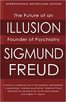the prescription of humanity in sigmund freuds the future of an illusion Sigmund freud freud's sigmund had two older half-brothers and six younger adler sees motivation as a matter of moving towards the future, rather than.