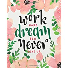 "Work hard dream big never give up: Motivational Quotes, Bullet Journal, Dot Grid Journal Large Size 8"" x 10"" Daily Notebook to Write in Dot Grid Notebook"