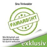 Fairarscht: Wie Wirtschaft und Handel die Kunden für dumm verkaufen   Sina Trinkwalder