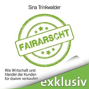 Fairarscht: Wie Wirtschaft und Handel die Kunden für dumm verkaufen Hörbuch