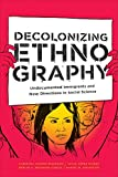 "Carolina Alonso Bejarano, ""Decolonizing Ethnography: Undocumented Immigrants and New Directions in Social Science"" (Duke UP, 2019)"