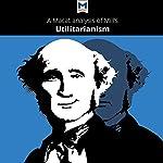 A Macat Analysis of John Stuart Mill's Utilitarianism | Sander Werkhoven,Patrick Tom
