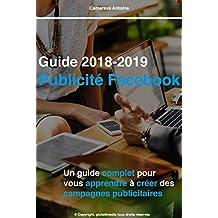 Maitriser la publicité facebook : Guide 2018-2019: Apprendre la publicité facebook (French Edition)