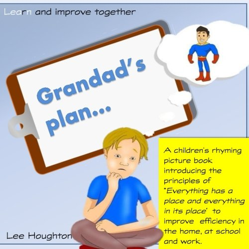 Grandads Plan: A rhyming children's book that introduces the lean tool 5S: 5S - Everything has a place and everything in its place. Lean for Children. ... improve together (Lean for kids)) (Volume 1)